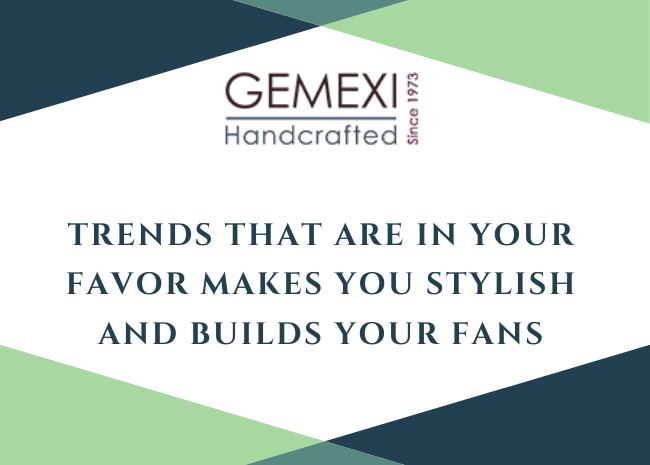 Trends that are in your favor makes you stylish and builds your fans