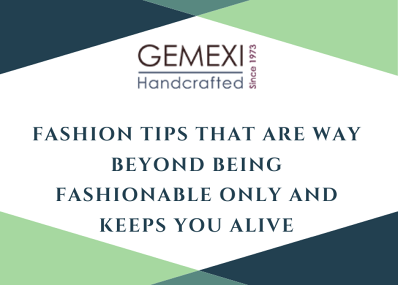 Fashion Tips that are way beyond being fashionable only and keeps you alive