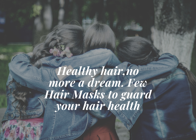 Healthy hair,no more a dream. Few Hair Masks to guard your hair health