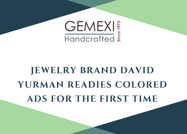 Jewelry Brand David Yurman Readies Colored Ads For The First Time