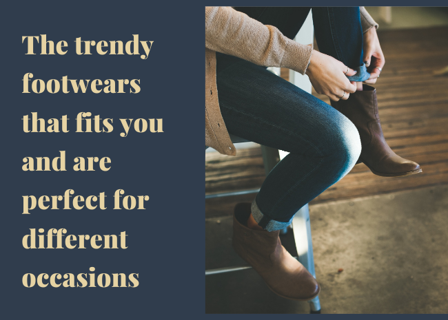 The trendy footwears that fits you and are perfect for different occasions