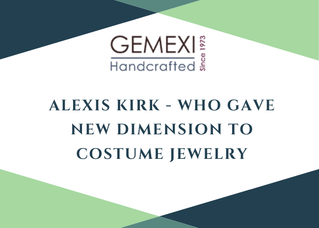 Alexis Kirk - Who Gave New Dimension To Costume Jewelry