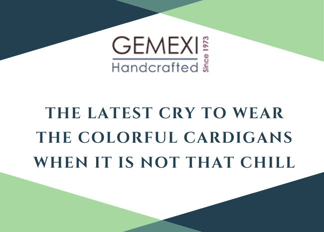 The latest cry to wear the colorful cardigans when it is not that chill