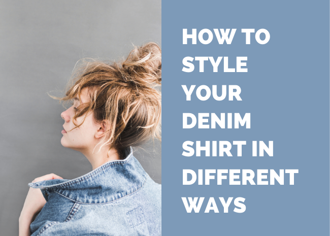 How to style your denim shirt in different ways