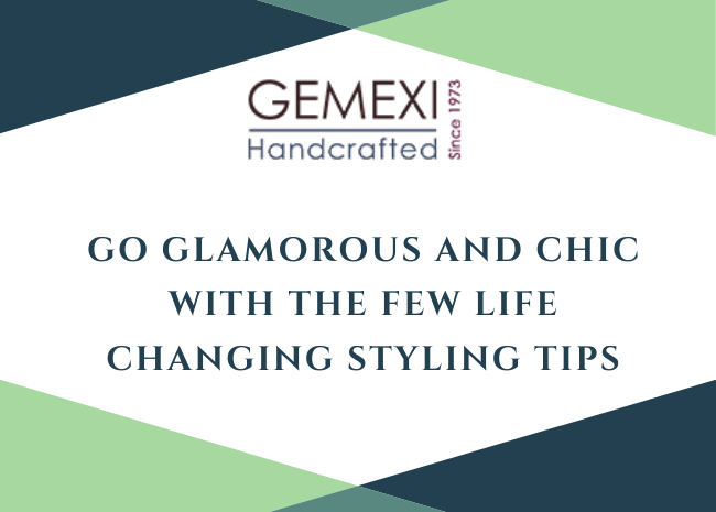 Go glamorous and chic with the few life changing styling tips