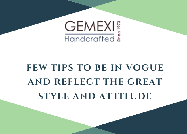 Few Tips to be in vogue and reflect the great style and attitude