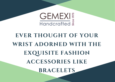 Ever thought of your wrist adorned with the exquisite fashion accessories like bracelets