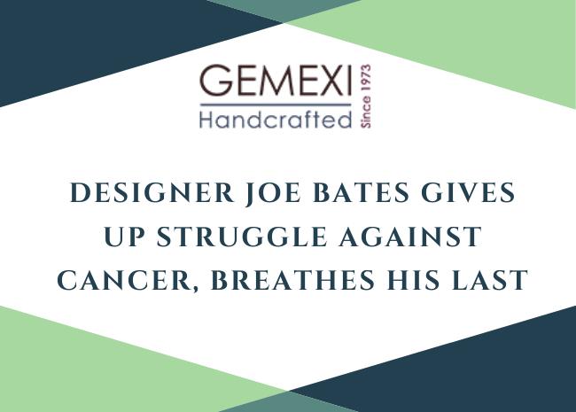 Designer Joe Bates Gives Up Struggle against Cancer, Breathes His Last