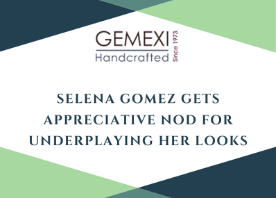 Selena Gomez Gets Appreciative Nod for Underplaying Her Looks