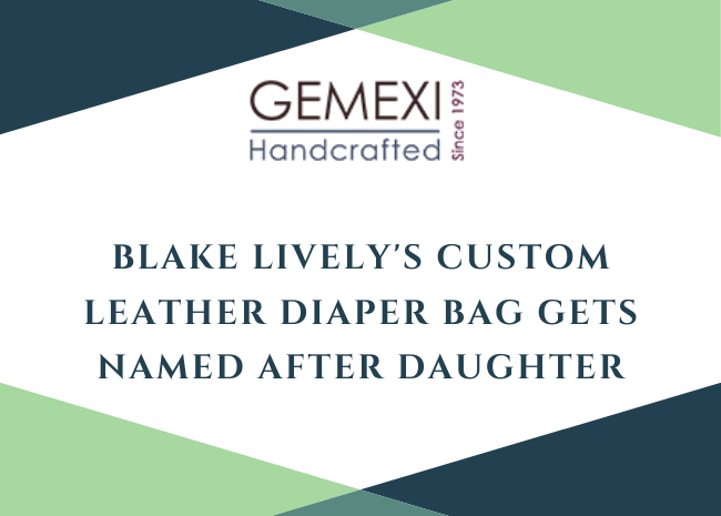 Blake Lively's Custom Leather Diaper Bag Gets Named after Daughter