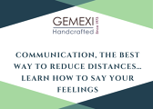 Communication, the best way to reduce distances… Learn how to say your feelings