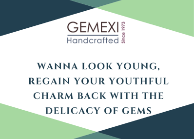 Wanna Look Young, regain your youthful charm back with the delicacy of gems
