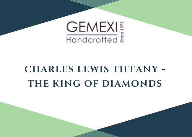Charles Lewis Tiffany - The King of Diamonds