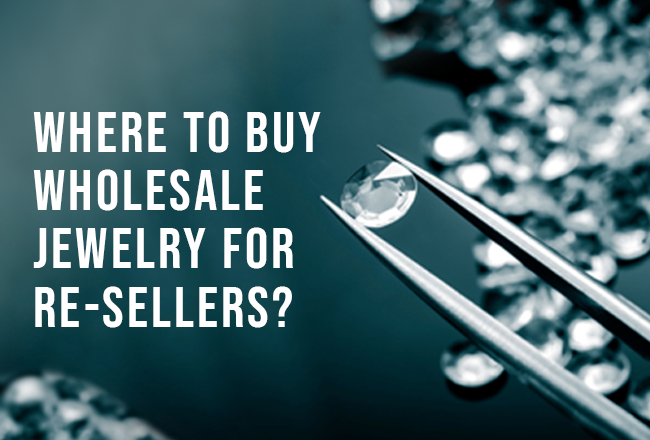 Where to Buy Wholesale Jewelry for Re-sellers