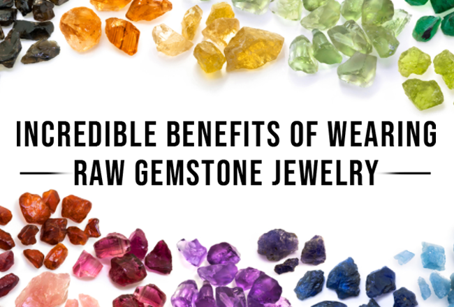 Incredible Benefits of Wearing Raw Gemstone Jewelry