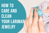 How to Clean & Take Care of Your Larimar Jewelry?