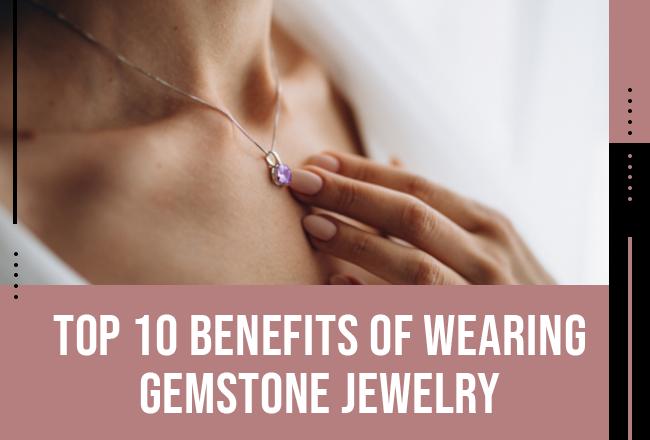 Top Benefits of Wearing Gemstone Jewelry