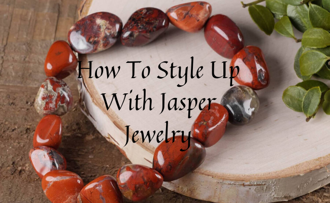 How to style up with jasper jewelry