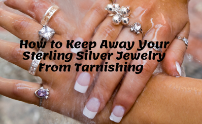 How to Keep Away Your Sterling Silver Jewelry From Tarnishing
