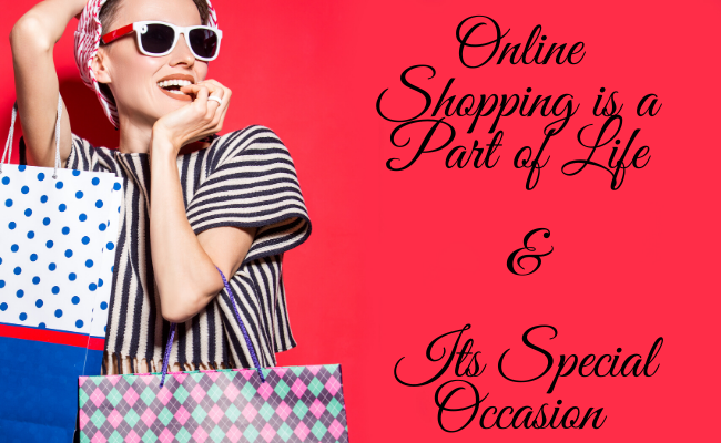 Online Shopping is a Part of Life & Its Special Occasion
