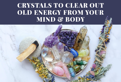 Crystals to Clear Out Old Energy from Your Mind & Body