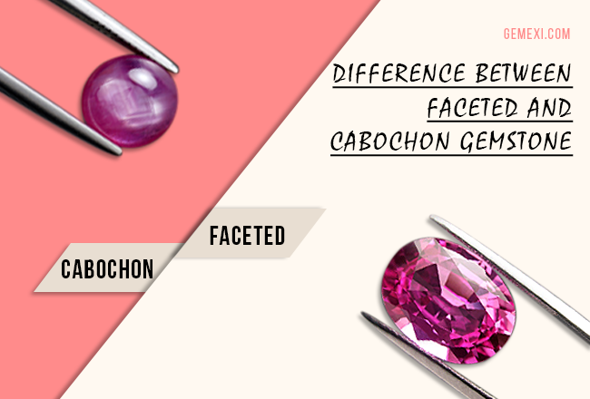 Difference Between Faceted & Cabochon Gemstone