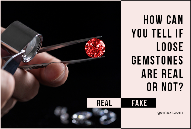 How Can You Tell If Loose Gemstones Are Real Or Not ?