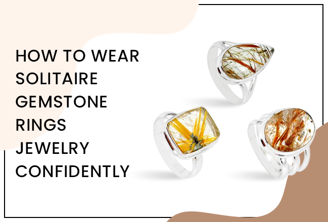 How to Wear Solitaire Gemstone Rings Jewelry Confidently