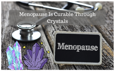 Menopause Is Curable Through Crystals