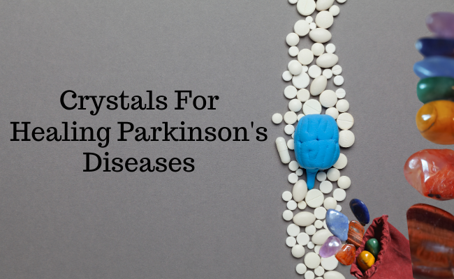 Crystals For Healing Parkinson's Diseases