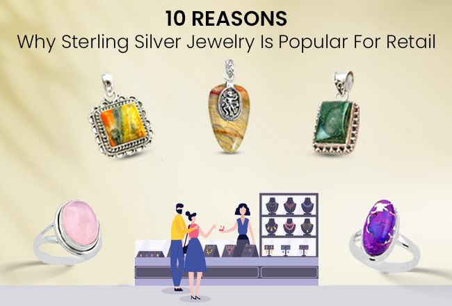 10 Reasons Why Sterling Silver Jewelry Is Popular For Retail
