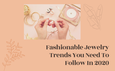 Fasionable Jewelry Trends You Need To Follow In 2020
