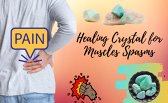 Healing Crystal For Muscles Spasms