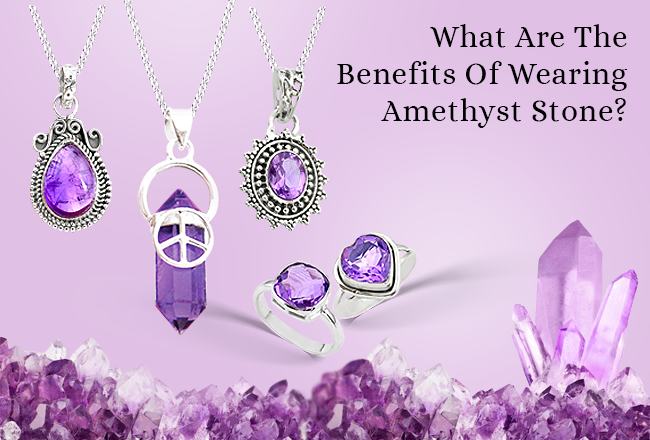 What Are The Benefits Of Wearing Amethyst Stone?