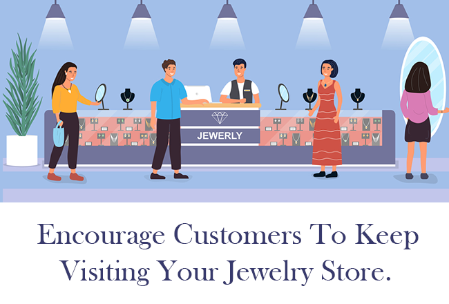 How To Encourage Customers To Keep Visiting Your Jewelry Store?