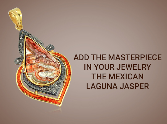 Add The Masterpiece In Your Jewelry - The Mexican Laguna Jasper