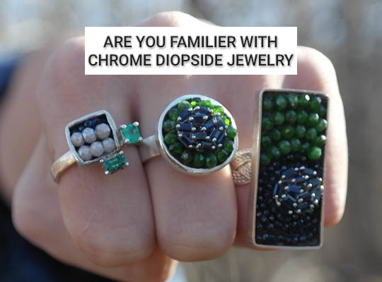 Are You Familiar With Chrome Diopside Jewelry?