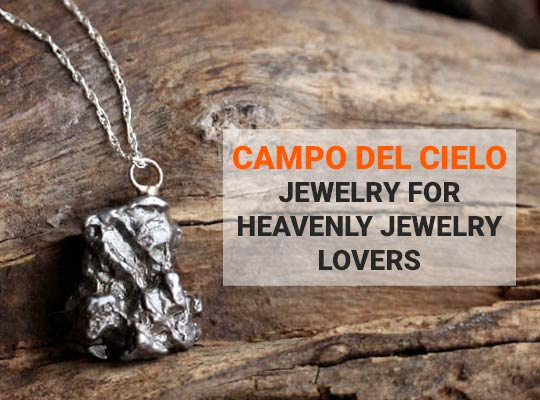 Campo del Cielo Jewelry For Heavenly Jewelry Lovers