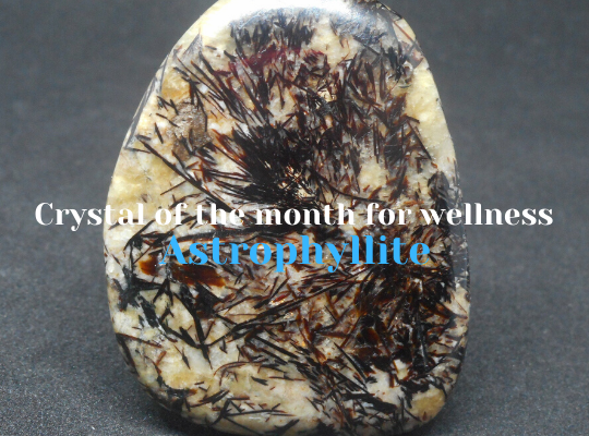 Crystal of the month for wellness - Astrophyllite gemstone