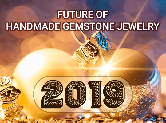 Future of Handmade Gemstone Jewelry in 2019