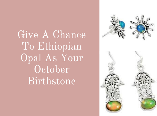 Give A Chance To Ethiopian Opal As Your October Birthstone