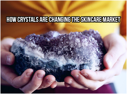 How Crystals Are Changing The Skincare Market