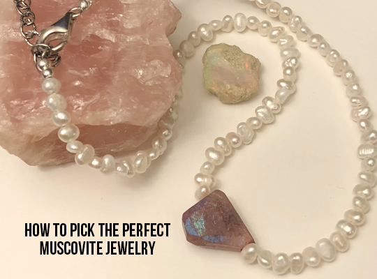 How to pick the perfect Muscovite jewelry?