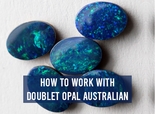 How To Work With Doublet Opal Australian