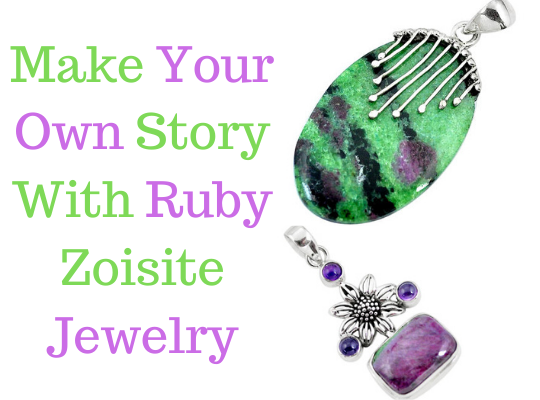 Make Your Own Story With Ruby Zoisite Jewelry