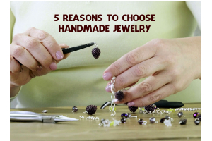 5 Reasons To Choose Handmade Jewelry