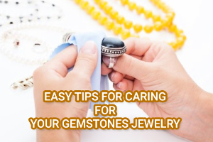 EASY TIPS FOR CARING FOR YOUR GEMSTONES JEWELRY