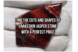Find The Cuts And Shapes Of Snakeskin Jasper Stone...