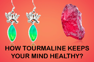 How Tourmaline Keeps Your Mind Healthy ?
