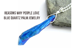 Reasons Why People Love Blue Quartz Palm Jewelry